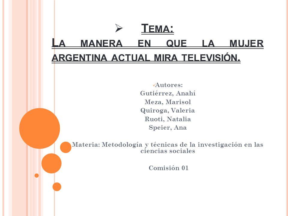 Tema: La manera en que la mujer argentina actual mira televisión.