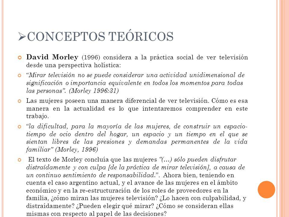CONCEPTOS TEÓRICOS David Morley (1996) considera a la práctica social de ver televisión desde una perspectiva holística: