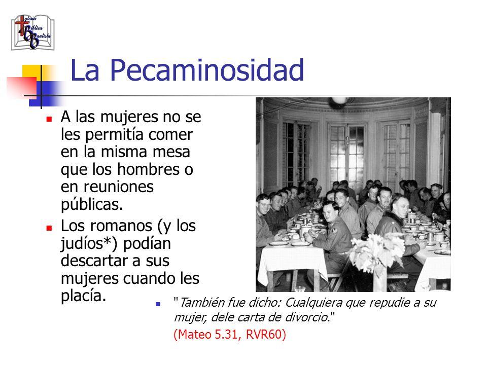La Pecaminosidad A las mujeres no se les permitía comer en la misma mesa que los hombres o en reuniones públicas.