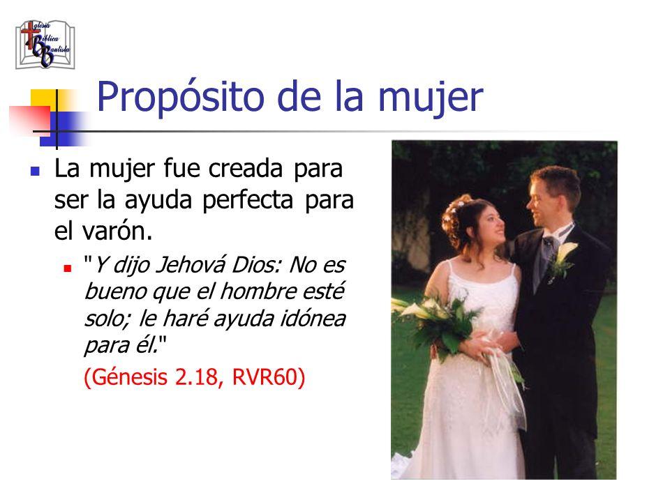 Propósito de la mujerLa mujer fue creada para ser la ayuda perfecta para el varón.
