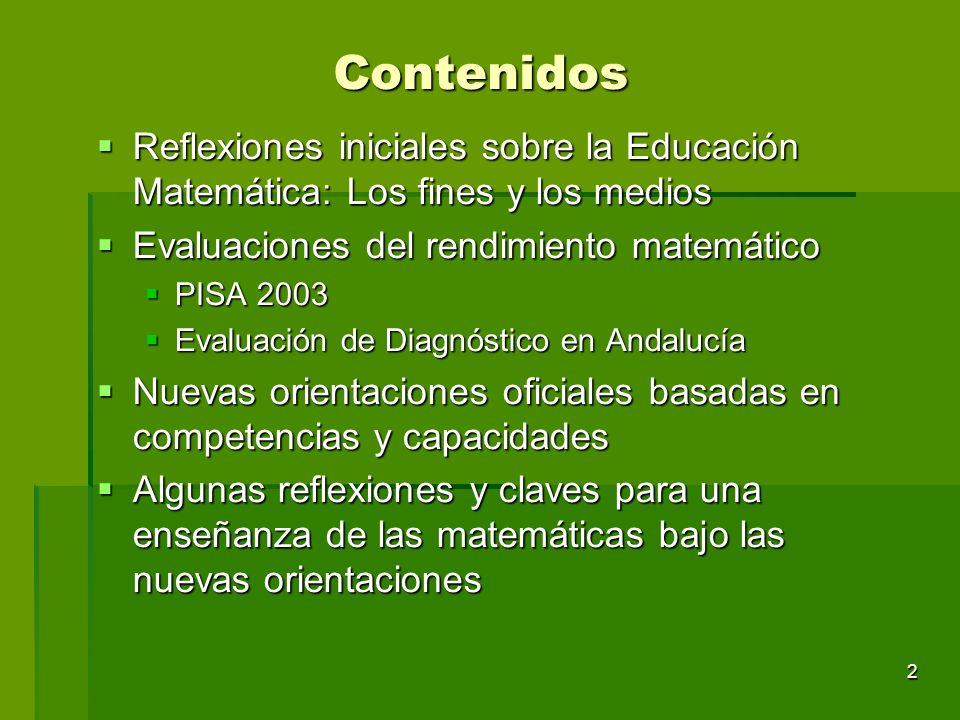 Contenidos Reflexiones iniciales sobre la Educación Matemática: Los fines y los medios. Evaluaciones del rendimiento matemático.