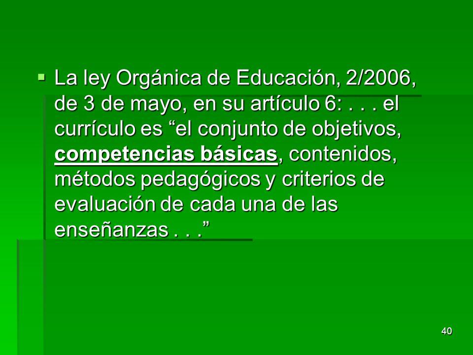 La ley Orgánica de Educación, 2/2006, de 3 de mayo, en su artículo 6: