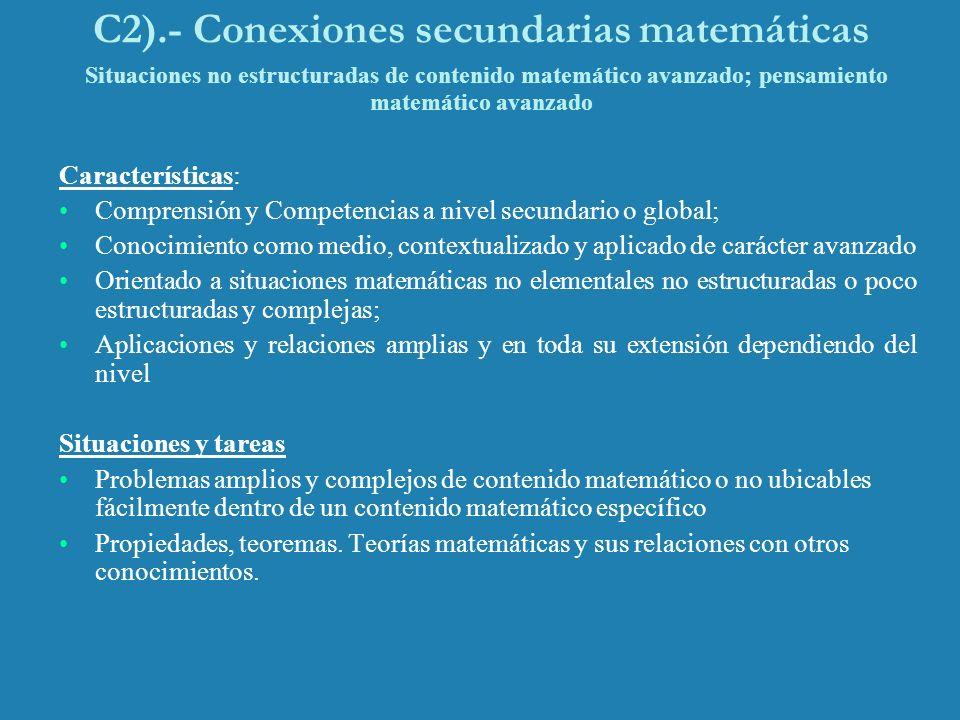 C2).- Conexiones secundarias matemáticas Situaciones no estructuradas de contenido matemático avanzado; pensamiento matemático avanzado