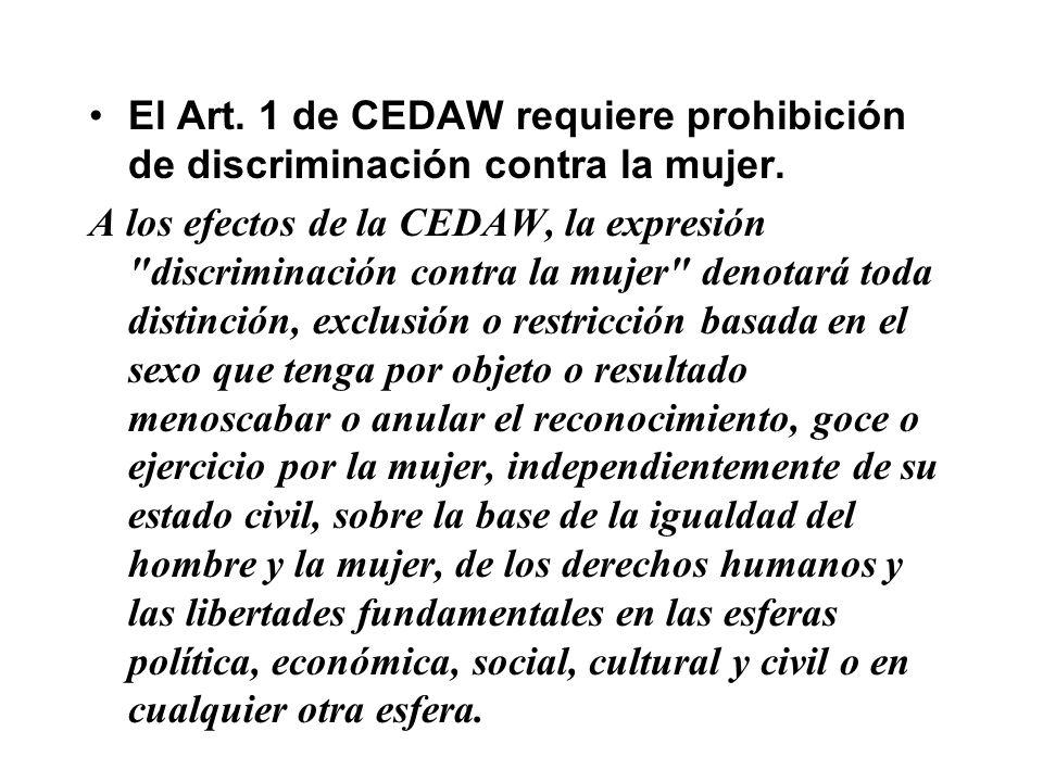 El Art. 1 de CEDAW requiere prohibición de discriminación contra la mujer.