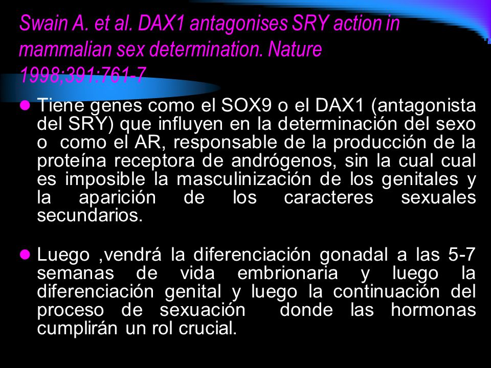 Swain A. et al. DAX1 antagonises SRY action in mammalian sex determination. Nature 1998;391:761-7