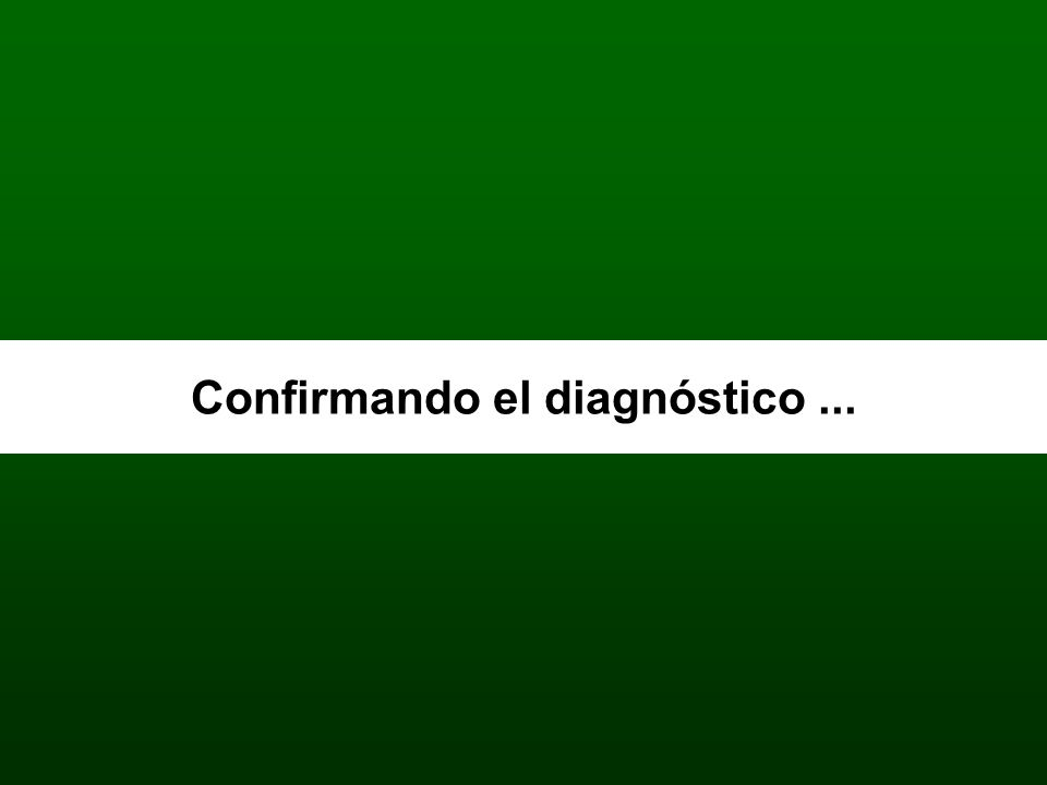 Confirmando el diagnóstico ...
