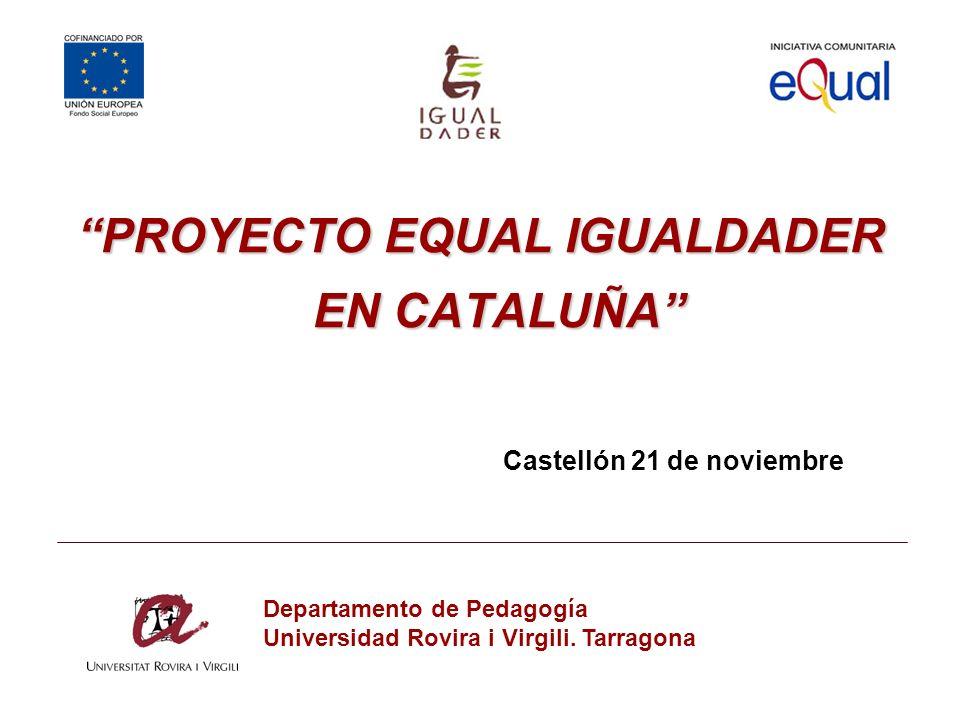 PROYECTO EQUAL IGUALDADER EN CATALUÑA Castellón 21 de noviembre