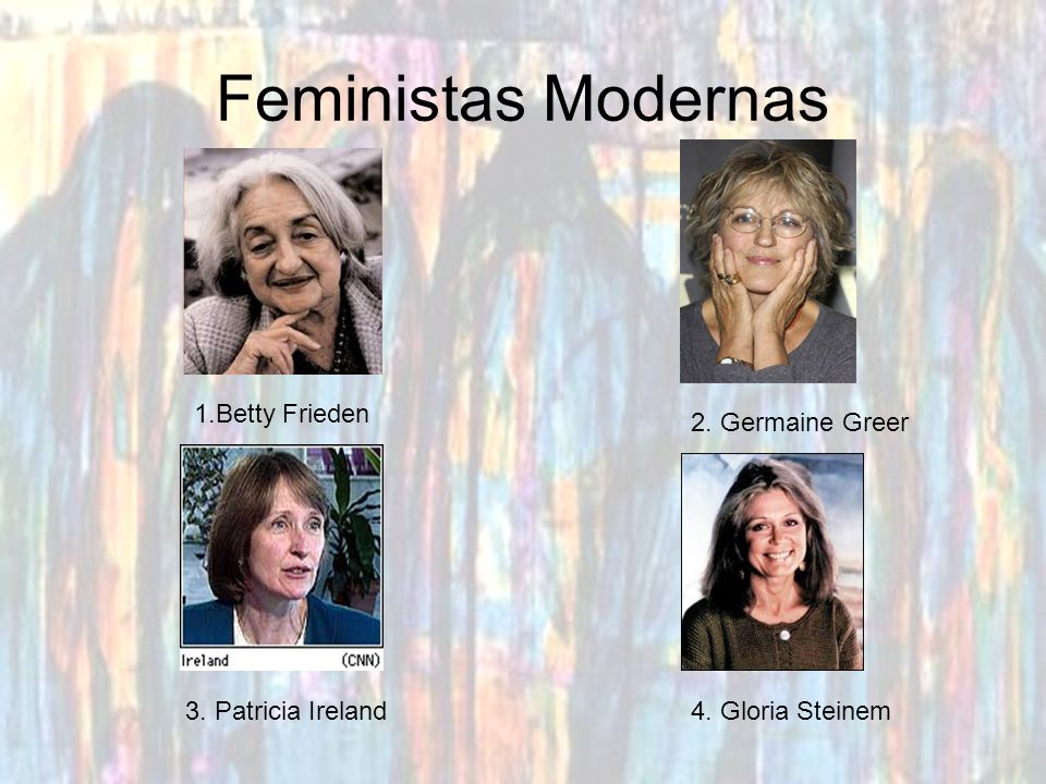 Feministas Modernas 1.Betty Frieden 2. Germaine Greer