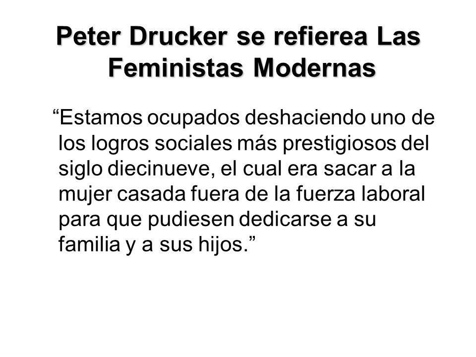 Peter Drucker se refierea Las Feministas Modernas