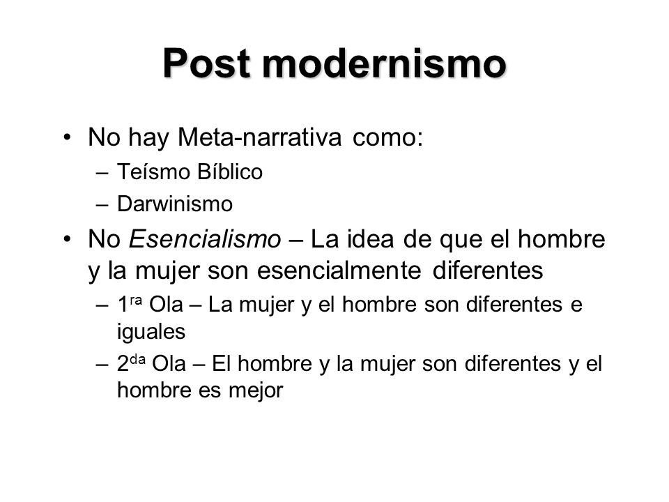 Post modernismo No hay Meta-narrativa como: