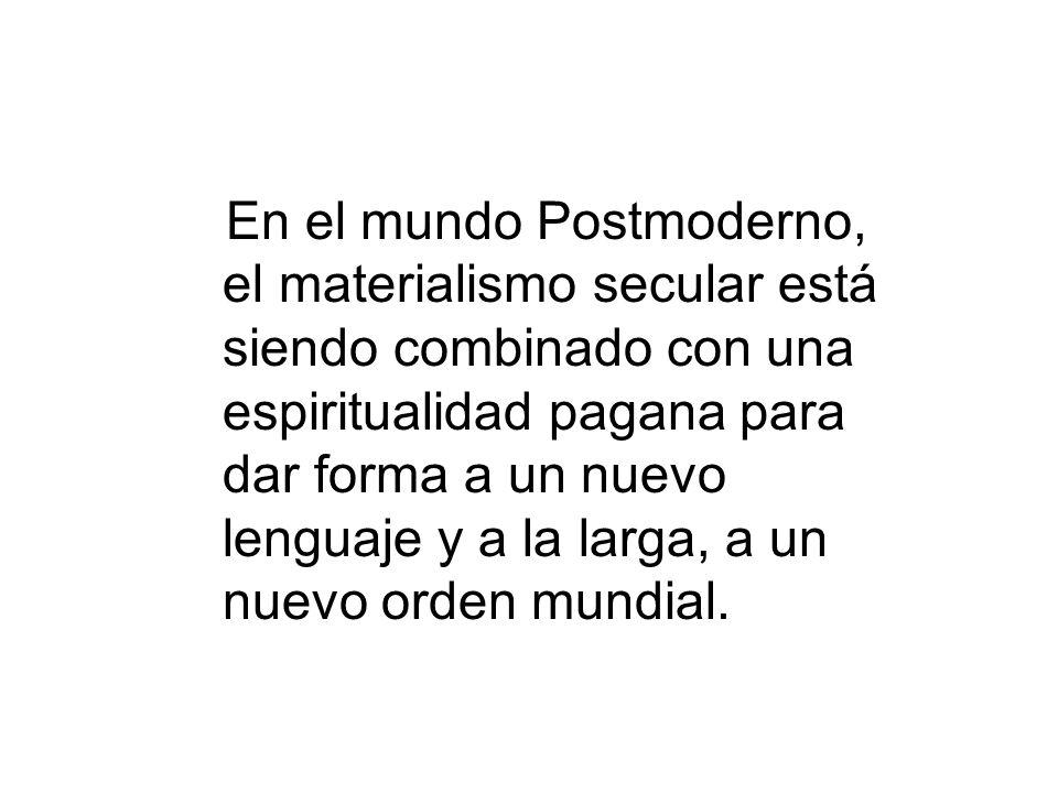 En el mundo Postmoderno, el materialismo secular está siendo combinado con una espiritualidad pagana para dar forma a un nuevo lenguaje y a la larga, a un nuevo orden mundial.