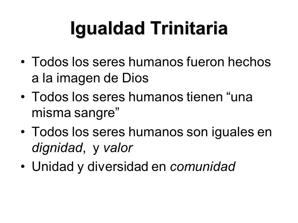 Igualdad Trinitaria Todos los seres humanos fueron hechos a la imagen de Dios. Todos los seres humanos tienen una misma sangre