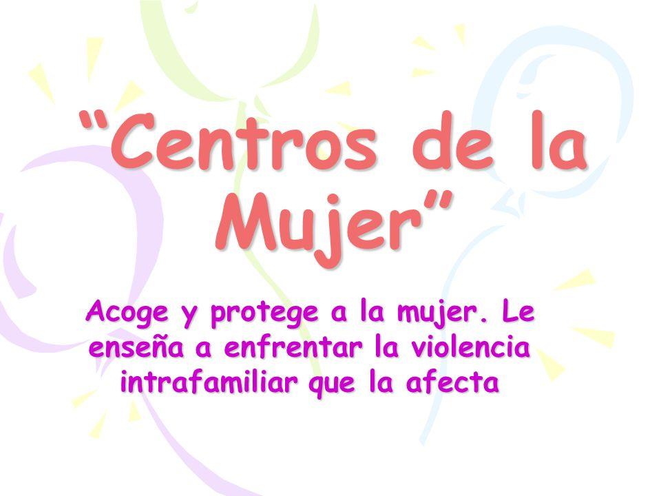 Centros de la Mujer Acoge y protege a la mujer.