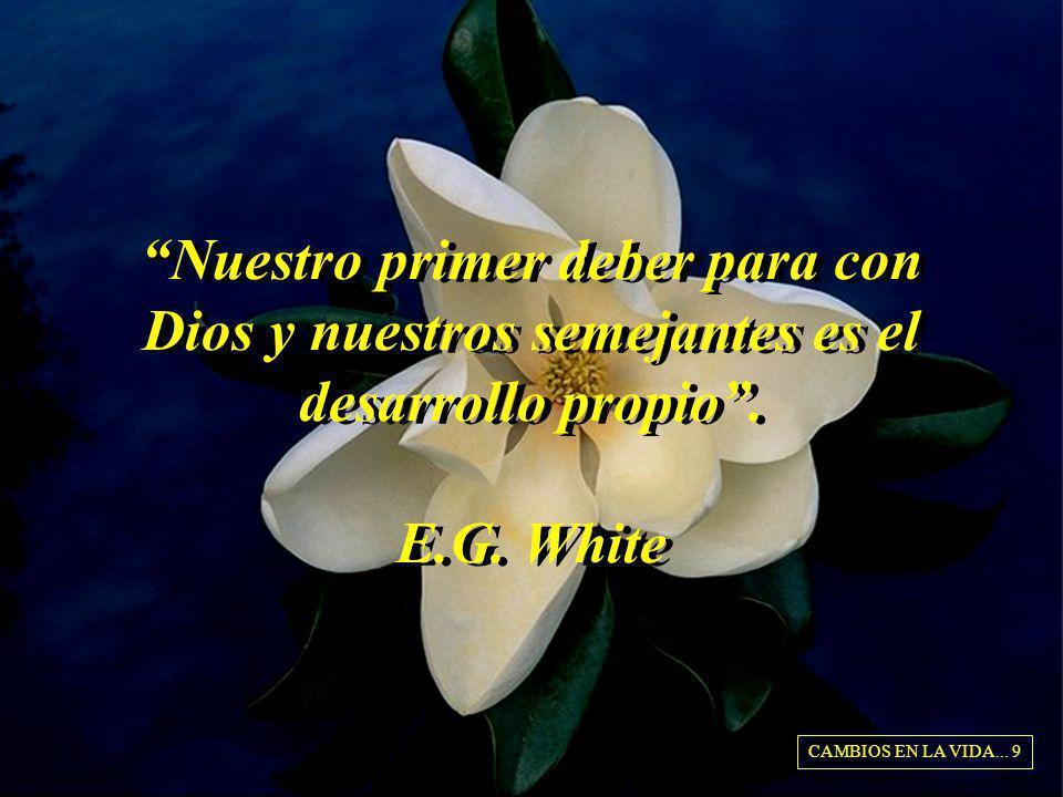 Nuestro primer deber para con Dios y nuestros semejantes es el desarrollo propio . E.G. White