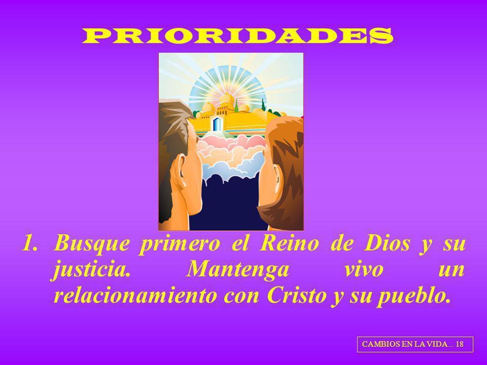 PRIORIDADES Busque primero el Reino de Dios y su justicia. Mantenga vivo un relacionamiento con Cristo y su pueblo.