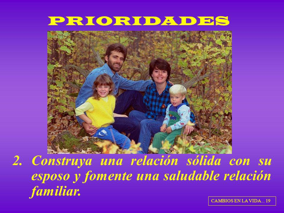 PRIORIDADES Construya una relación sólida con su esposo y fomente una saludable relación familiar.
