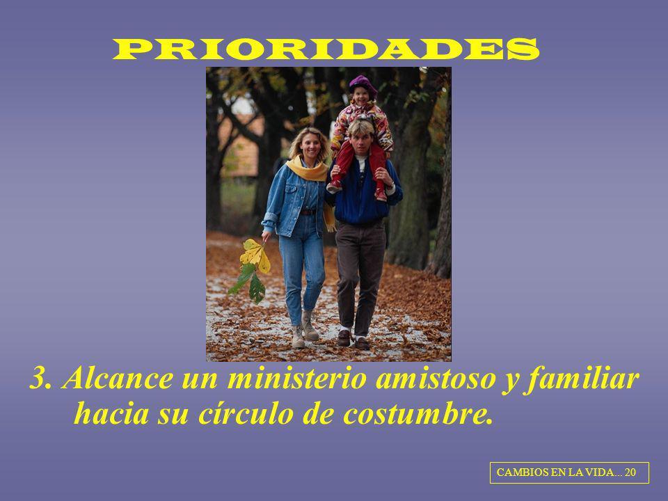 PRIORIDADES 3. Alcance un ministerio amistoso y familiar hacia su círculo de costumbre.
