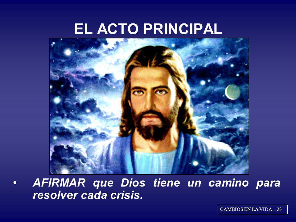 EL ACTO PRINCIPAL AFIRMAR que Dios tiene un camino para resolver cada crisis.