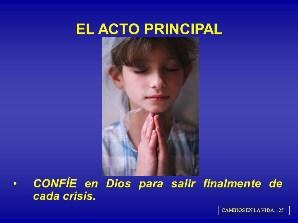 EL ACTO PRINCIPAL CONFÍE en Dios para salir finalmente de cada crisis.