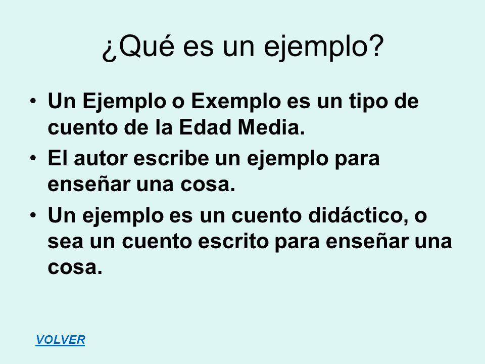 ¿Qué es un ejemplo Un Ejemplo o Exemplo es un tipo de cuento de la Edad Media. El autor escribe un ejemplo para enseñar una cosa.