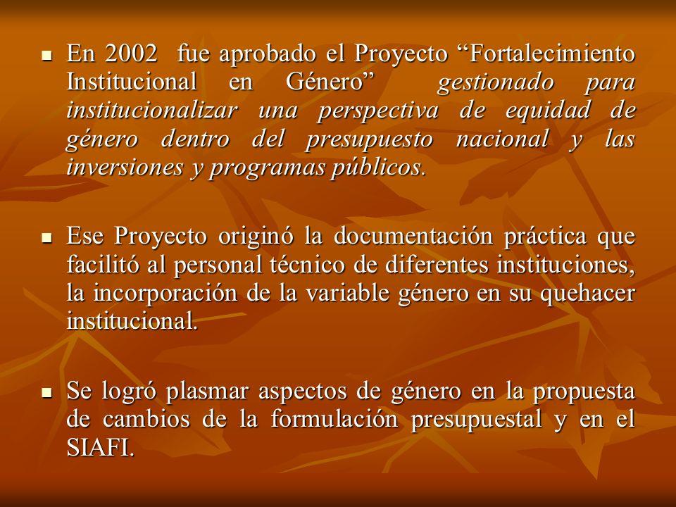 En 2002 fue aprobado el Proyecto Fortalecimiento Institucional en Género gestionado para institucionalizar una perspectiva de equidad de género dentro del presupuesto nacional y las inversiones y programas públicos.