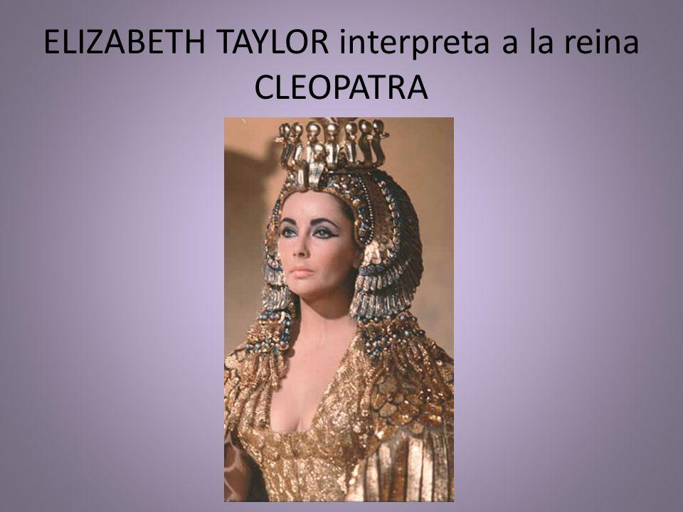 ELIZABETH TAYLOR interpreta a la reina CLEOPATRA
