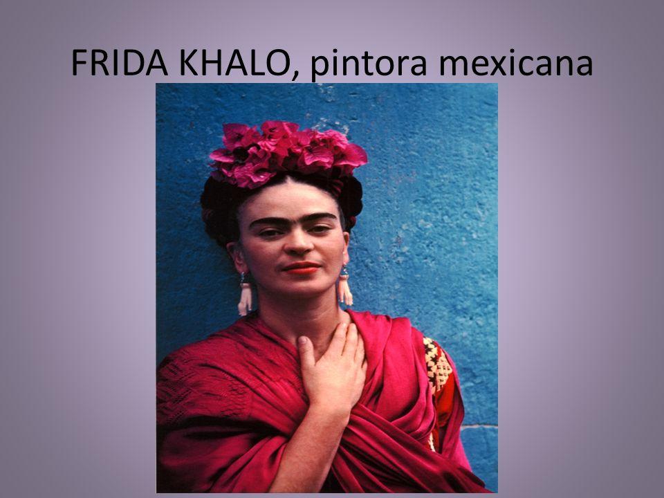 FRIDA KHALO, pintora mexicana