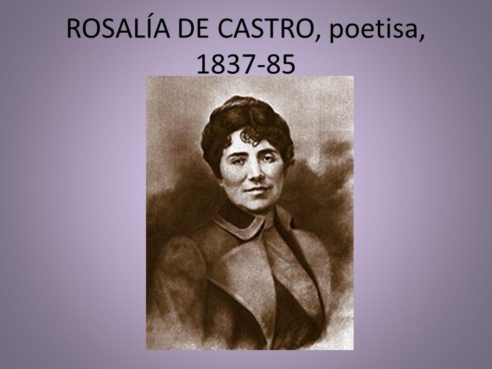 ROSALÍA DE CASTRO, poetisa, 1837-85