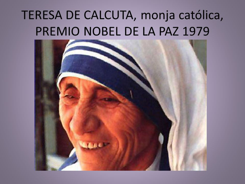 TERESA DE CALCUTA, monja católica, PREMIO NOBEL DE LA PAZ 1979
