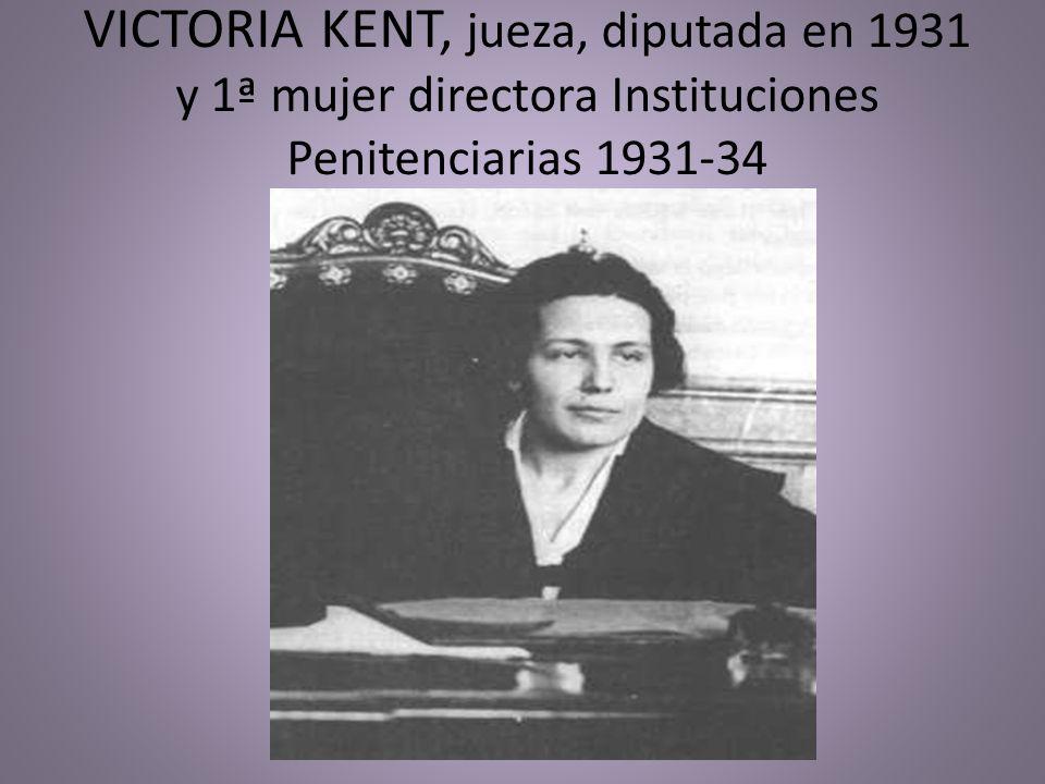 VICTORIA KENT, jueza, diputada en 1931 y 1ª mujer directora Instituciones Penitenciarias 1931-34