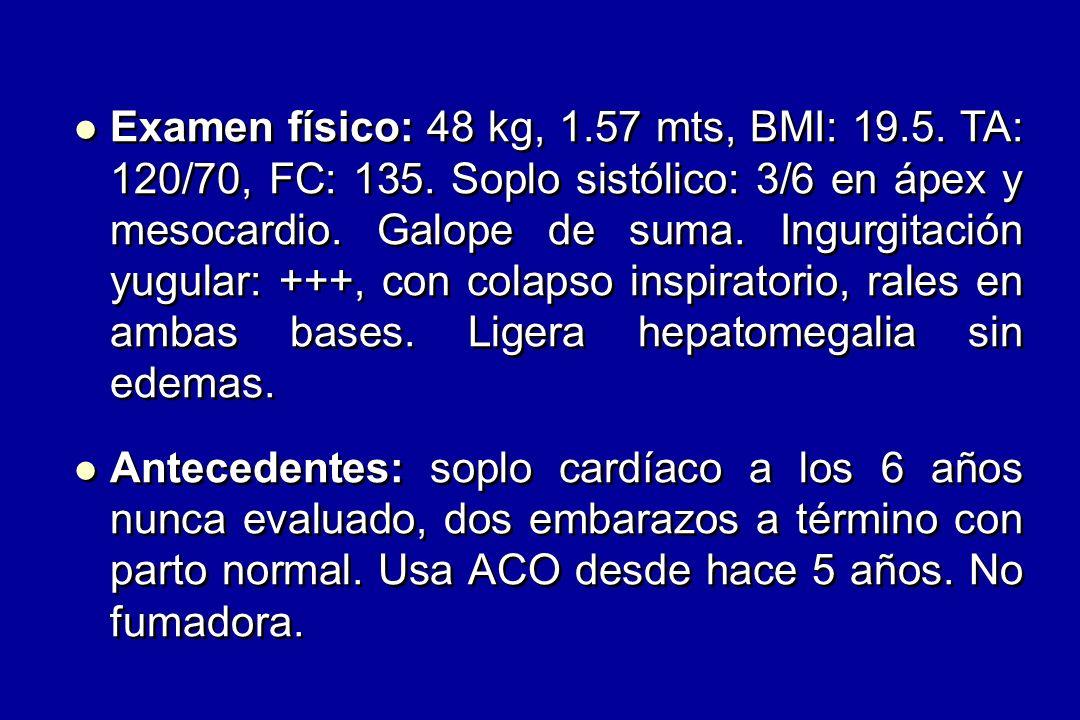 Examen físico: 48 kg, 1. 57 mts, BMI: 19. 5. TA: 120/70, FC: 135