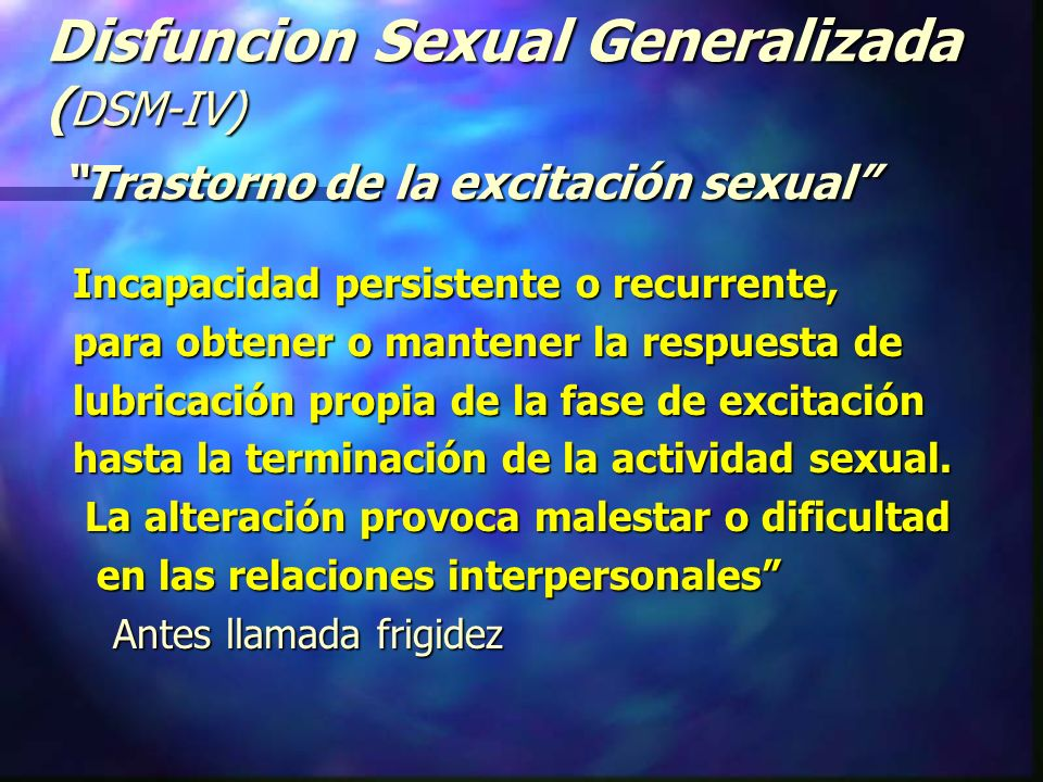 Disfuncion Sexual Generalizada (DSM-IV) Trastorno de la excitación sexual