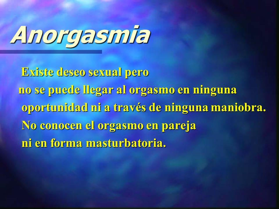 Anorgasmia Existe deseo sexual pero
