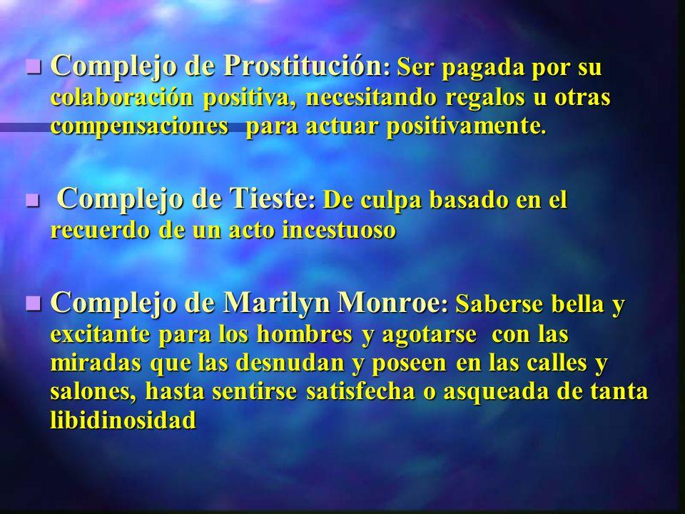 Complejo de Prostitución: Ser pagada por su colaboración positiva, necesitando regalos u otras compensaciones para actuar positivamente.