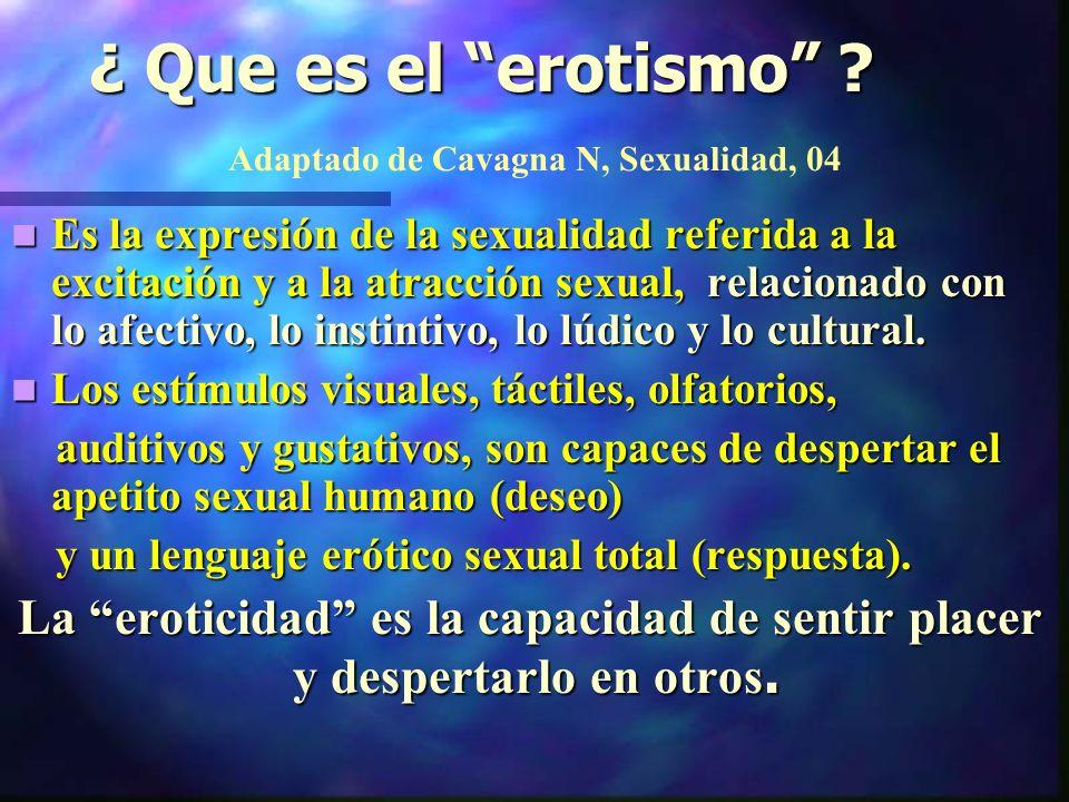 ¿ Que es el erotismo Adaptado de Cavagna N, Sexualidad, 04
