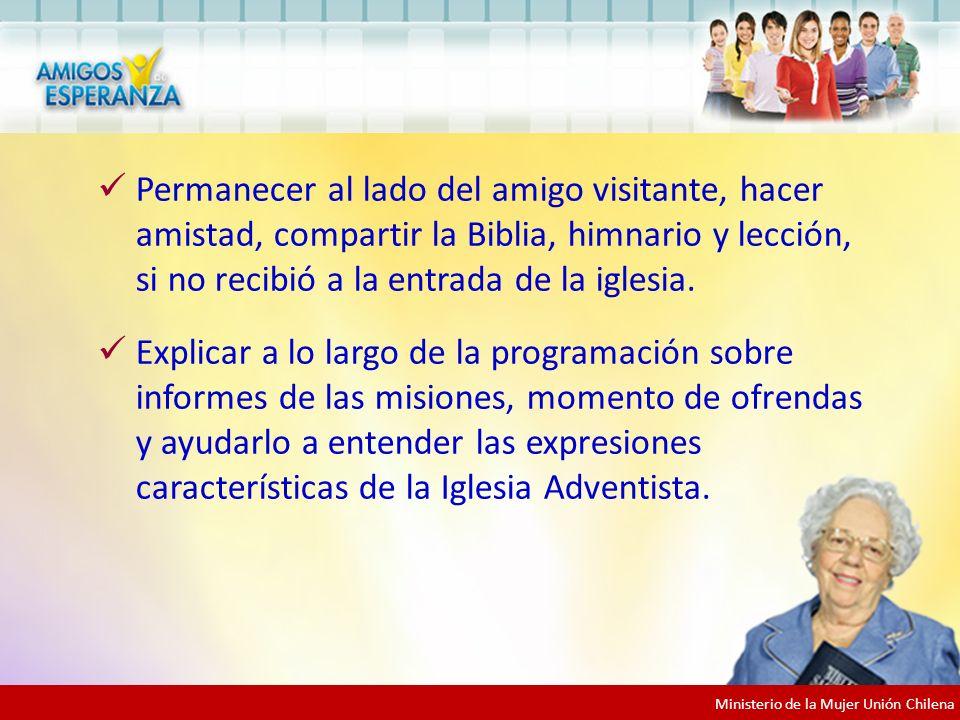 Permanecer al lado del amigo visitante, hacer amistad, compartir la Biblia, himnario y lección, si no recibió a la entrada de la iglesia.