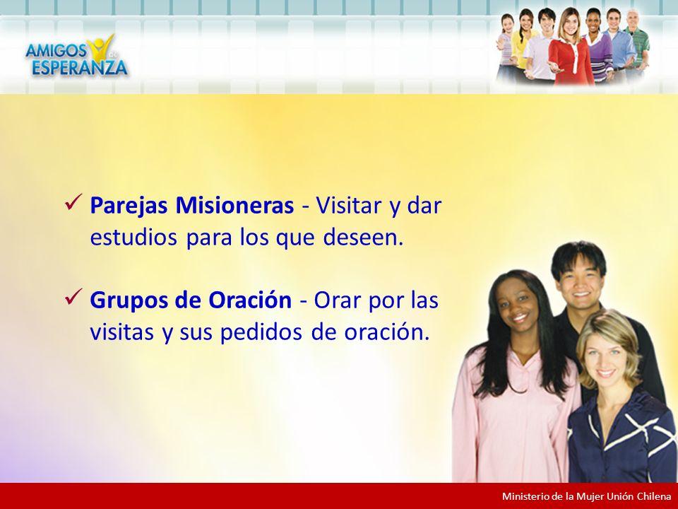 Equipos de Apoyo Parejas Misioneras - Visitar y dar estudios para los que deseen. Grupos de Oración - Orar por las visitas y sus pedidos de oración.