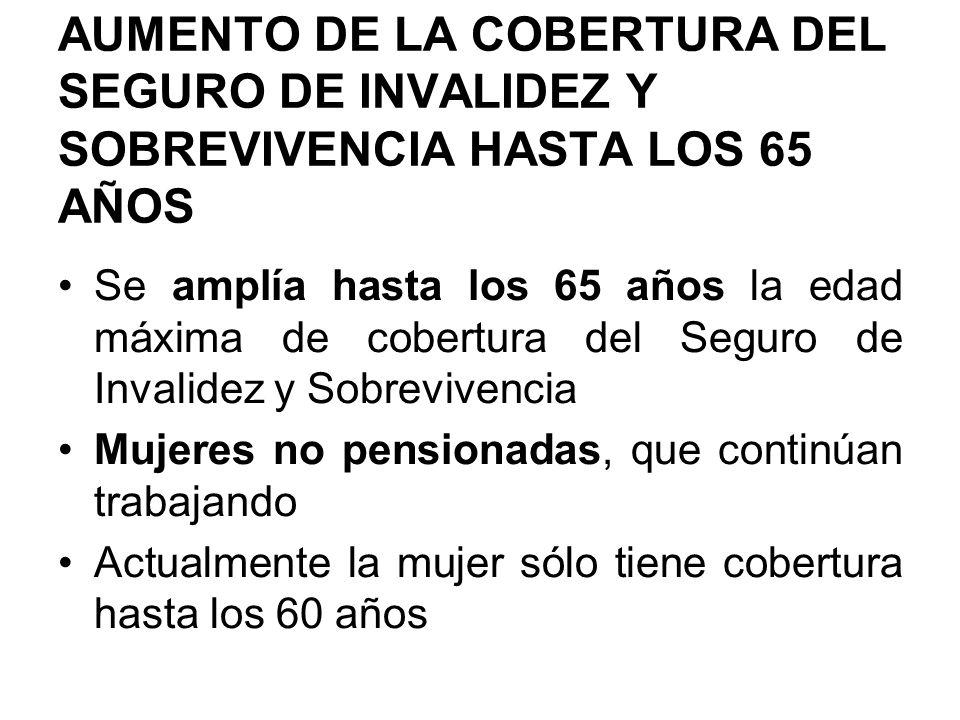AUMENTO DE LA COBERTURA DEL SEGURO DE INVALIDEZ Y SOBREVIVENCIA HASTA LOS 65 AÑOS