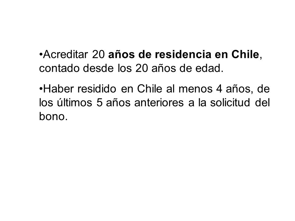 Acreditar 20 años de residencia en Chile, contado desde los 20 años de edad.