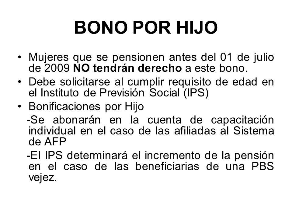 BONO POR HIJO Mujeres que se pensionen antes del 01 de julio de 2009 NO tendrán derecho a este bono.