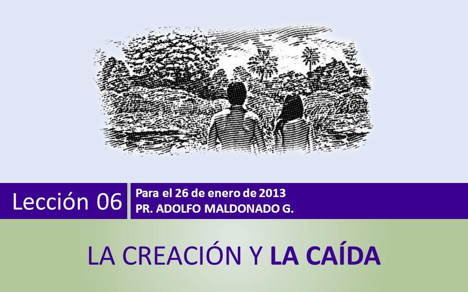 LA CREACIÓN Y LA CAÍDA Lección 06 Para el 26 de enero de 2013