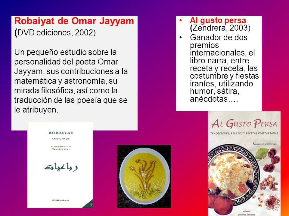 Robaiyat de Omar Jayyam (DVD ediciones, 2002) Un pequeño estudio sobre la personalidad del poeta Omar Jayyam, sus contribuciones a la matemática y astronomía, su mirada filosófica, así como la traducción de las poesía que se le atribuyen. .