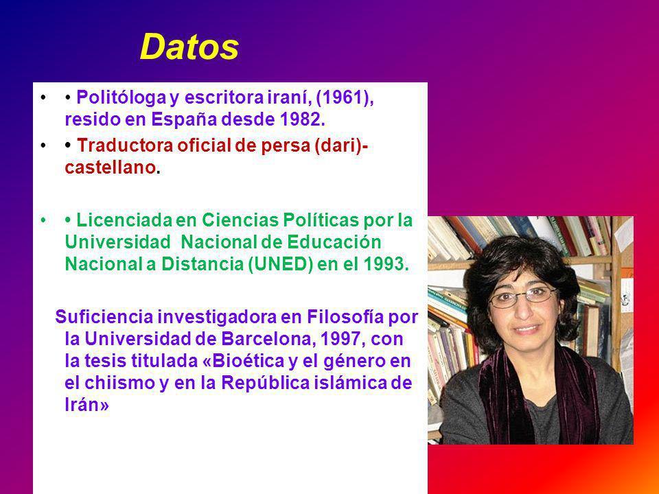 Datos • Politóloga y escritora iraní, (1961), resido en España desde 1982. • Traductora oficial de persa (dari)- castellano.