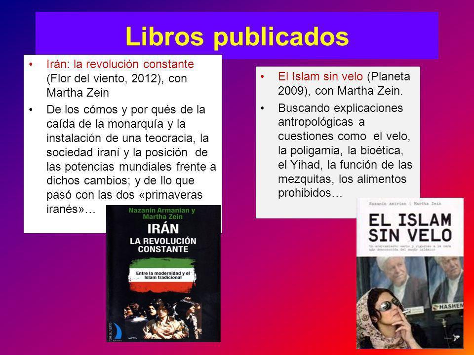 Libros publicados Irán: la revolución constante (Flor del viento, 2012), con Martha Zein.