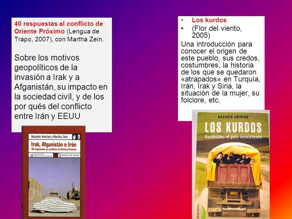 40 respuestas al conflicto de Oriente Próximo (Lengua de Trapo, 2007), con Martha Zein. Sobre los motivos geopolíticos de la invasión a Irak y a Afganistán, su impacto en la sociedad civíl, y de los por qués del conflicto entre Irán y EEUU