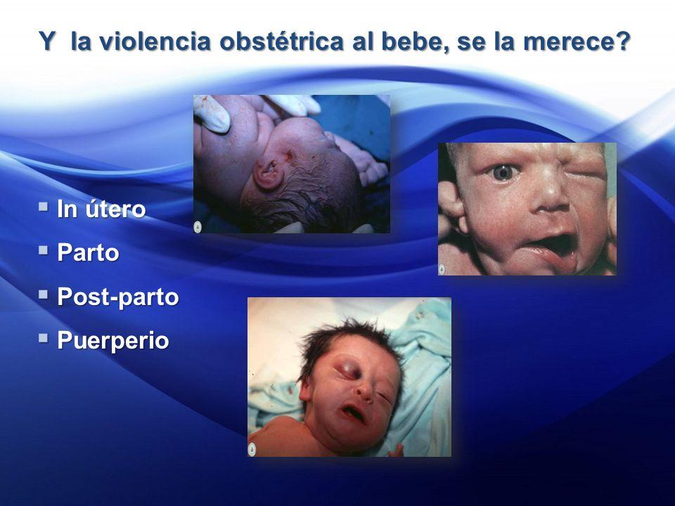 Y la violencia obstétrica al bebe, se la merece