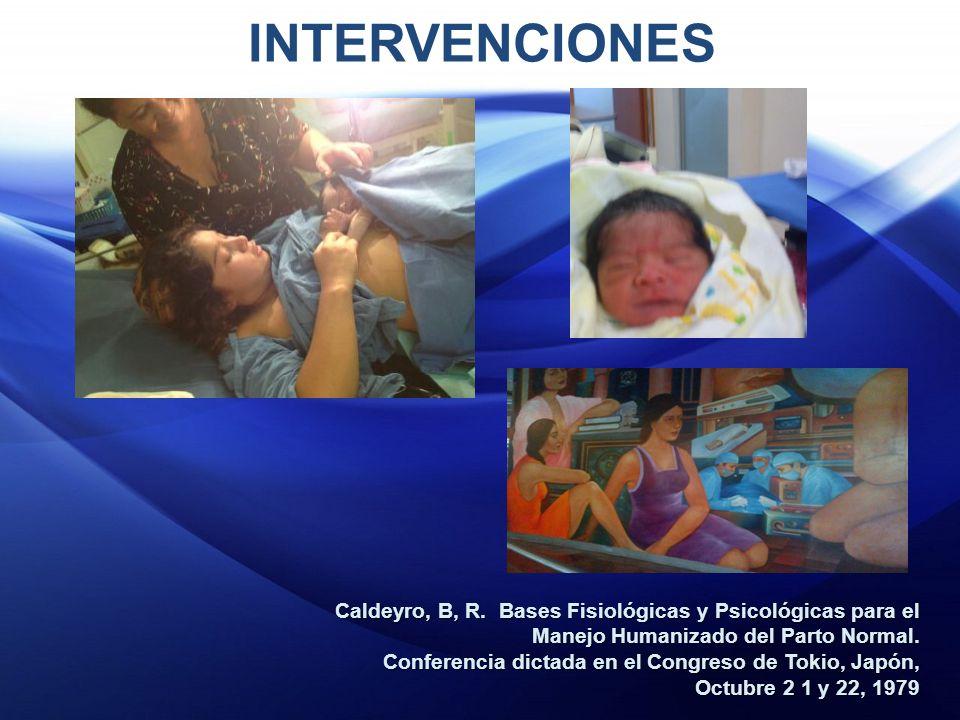 INTERVENCIONES Caldeyro, B, R. Bases Fisiológicas y Psicológicas para el. Manejo Humanizado del Parto Normal.