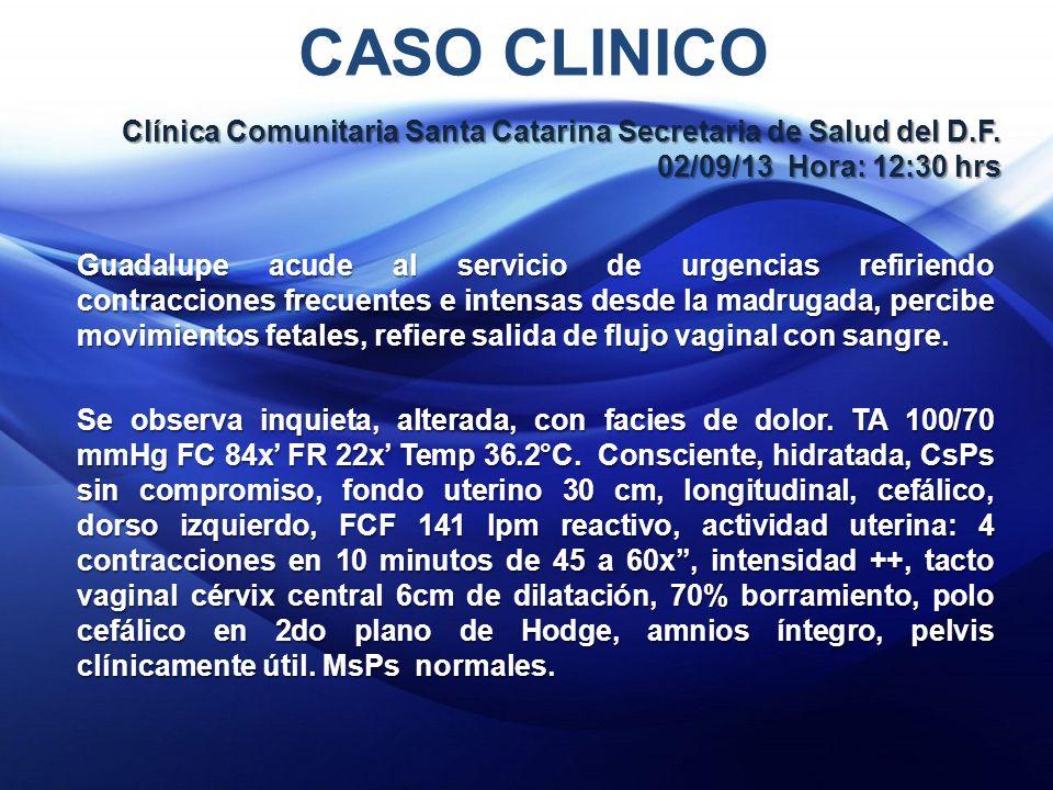 CASO CLINICO Clínica Comunitaria Santa Catarina Secretaria de Salud del D.F. 02/09/13 Hora: 12:30 hrs.