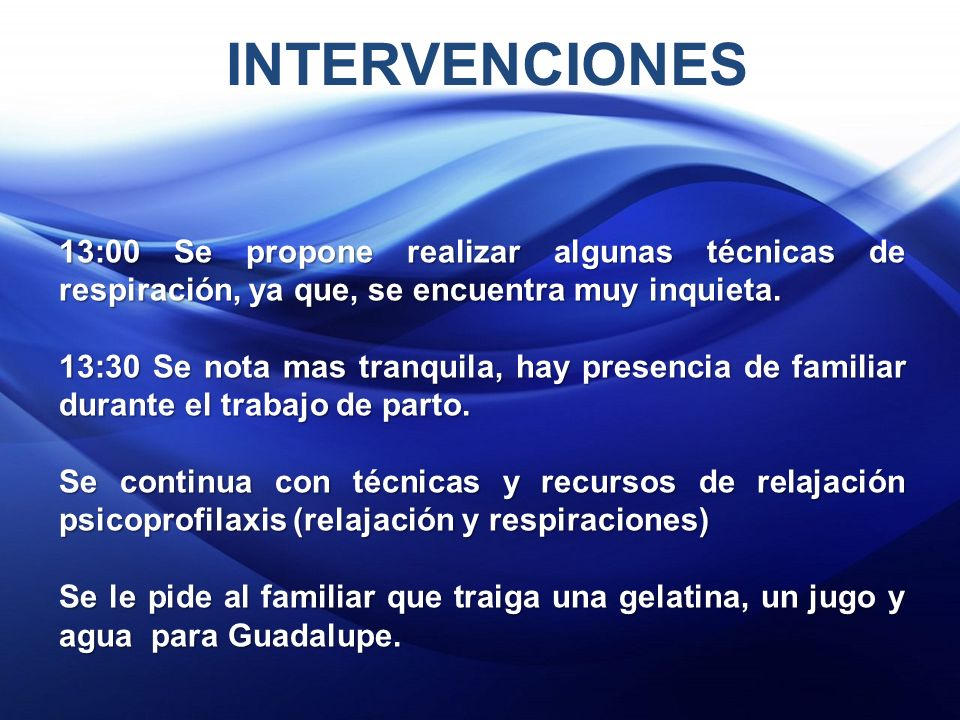 INTERVENCIONES 13:00 Se propone realizar algunas técnicas de respiración, ya que, se encuentra muy inquieta.