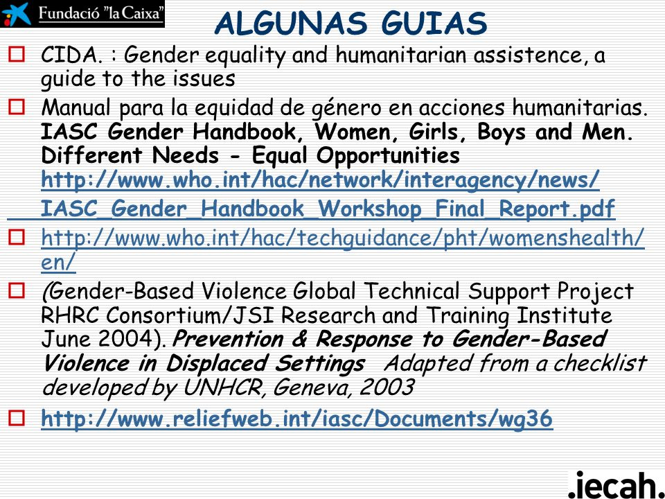 ALGUNAS GUIAS CIDA. : Gender equality and humanitarian assistence, a guide to the issues.